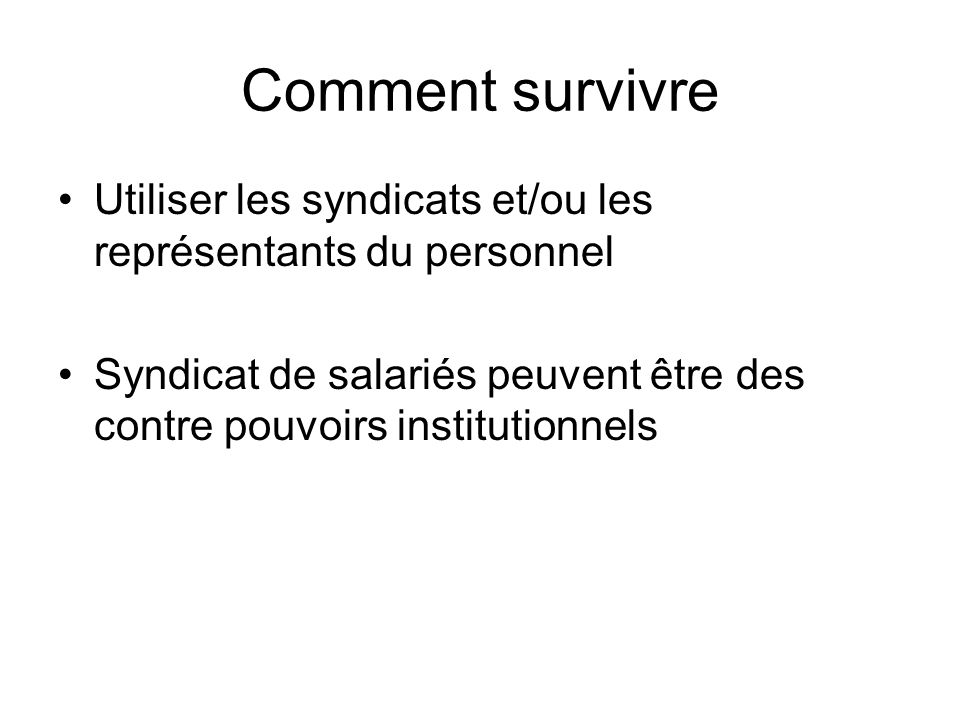 Comment survivre Utiliser les syndicats et/ou les représentants du personnel.