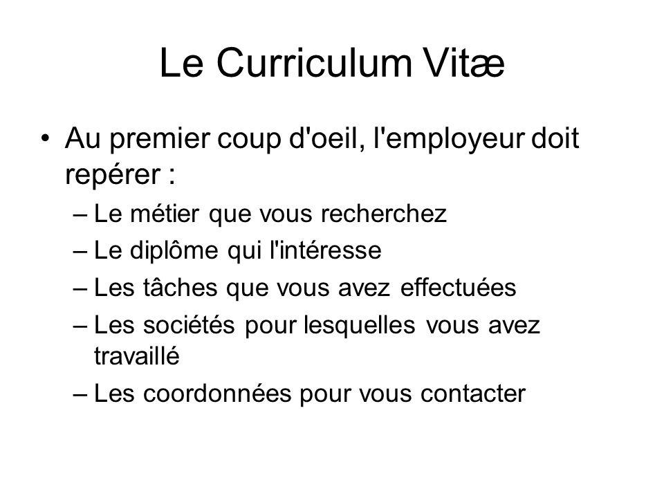 Le Curriculum Vitæ Au premier coup d oeil, l employeur doit repérer :