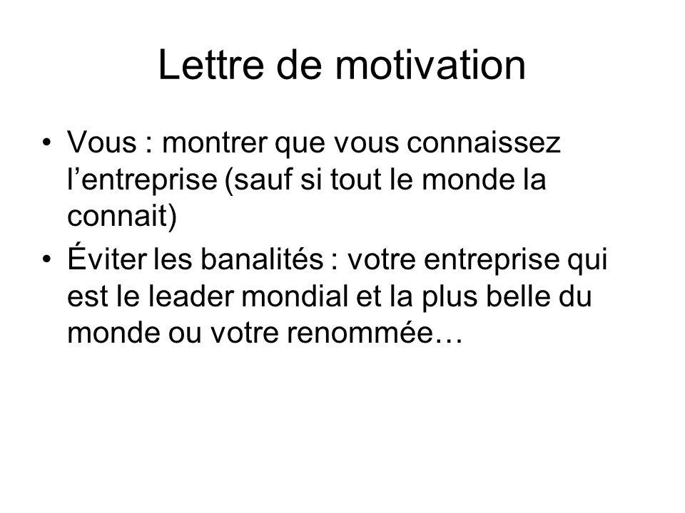 Lettre de motivation Vous : montrer que vous connaissez l'entreprise (sauf si tout le monde la connait)