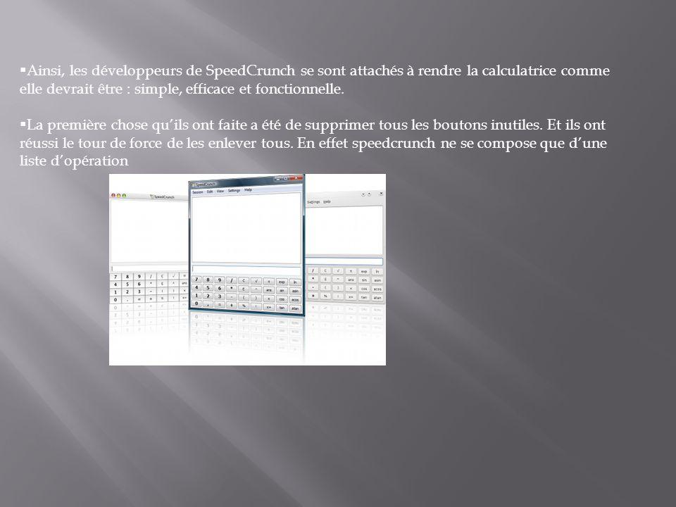 Ainsi, les développeurs de SpeedCrunch se sont attachés à rendre la calculatrice comme elle devrait être : simple, efficace et fonctionnelle.