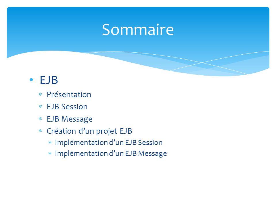 Sommaire EJB Présentation EJB Session EJB Message