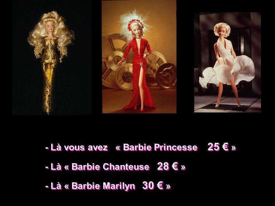 - Là vous avez « Barbie Princesse 25 € »