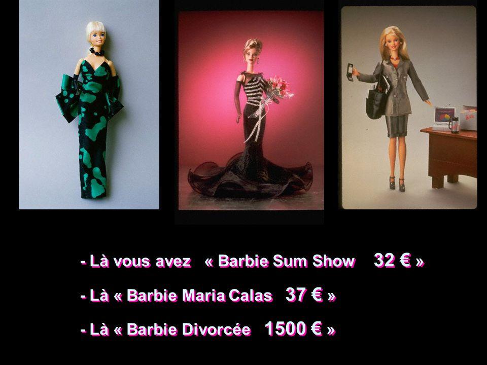 - Là vous avez « Barbie Sum Show 32 € »