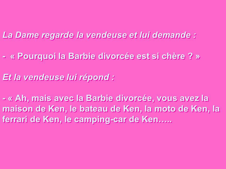 La Dame regarde la vendeuse et lui demande : - « Pourquoi la Barbie divorcée est si chère .