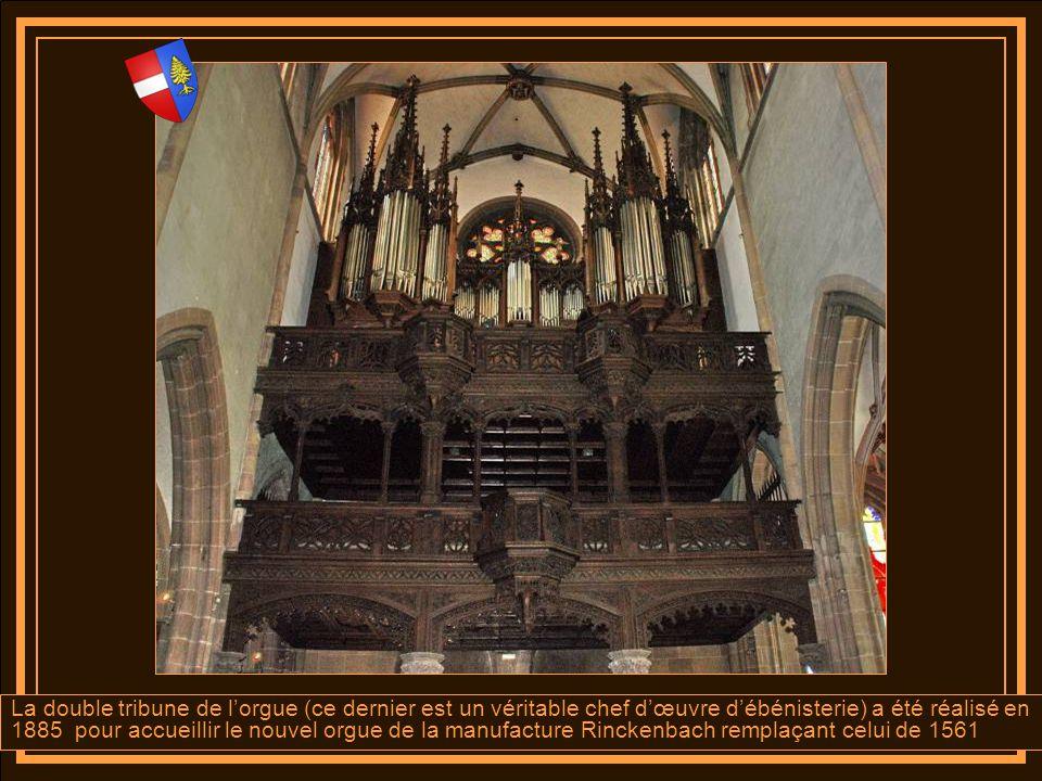 La double tribune de l'orgue (ce dernier est un véritable chef d'œuvre d'ébénisterie) a été réalisé en 1885 pour accueillir le nouvel orgue de la manufacture Rinckenbach remplaçant celui de 1561