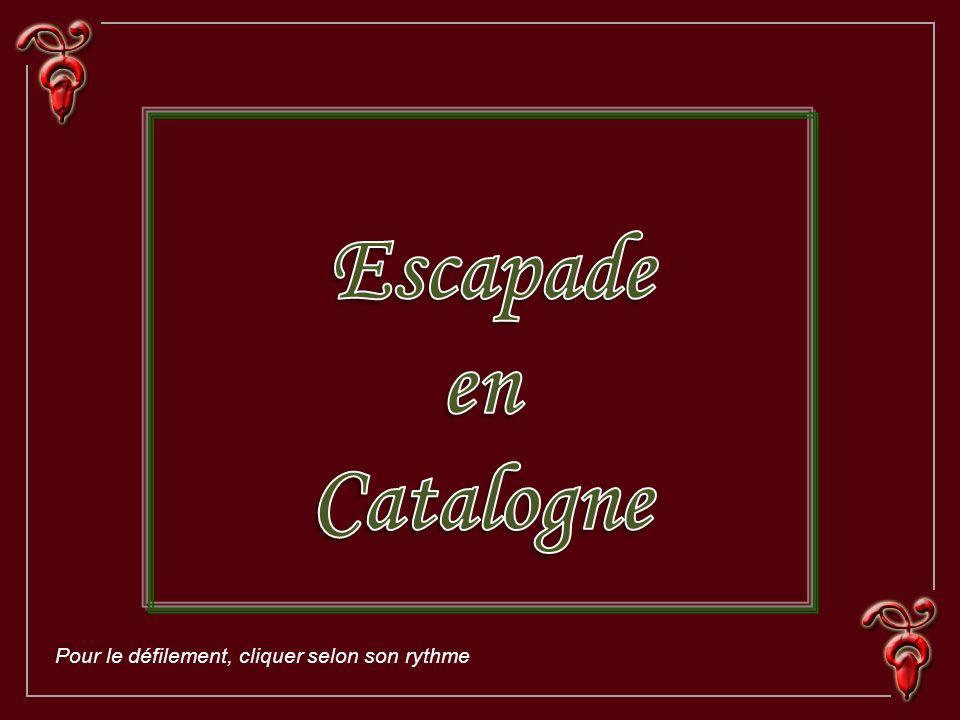 Escapade en Catalogne Pour le défilement, cliquer selon son rythme