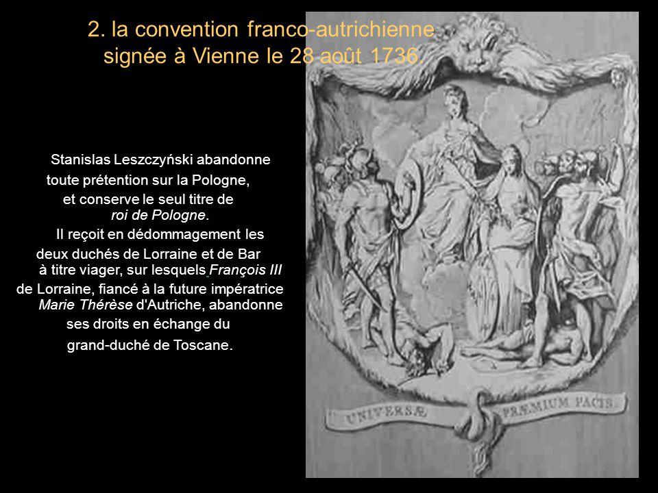 2. la convention franco-autrichienne signée à Vienne le 28 août 1736.