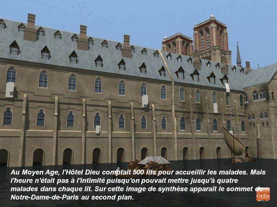 Au Moyen Age, l Hôtel Dieu comptait 500 lits pour accueillir les malades.