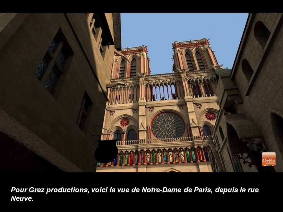 Pour Grez productions, voici la vue de Notre-Dame de Paris, depuis la rue Neuve.