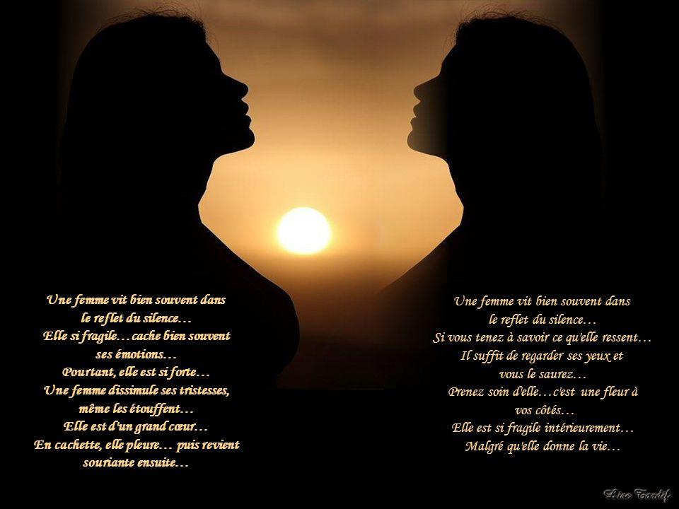 Une femme vit bien souvent dans le reflet du silence…