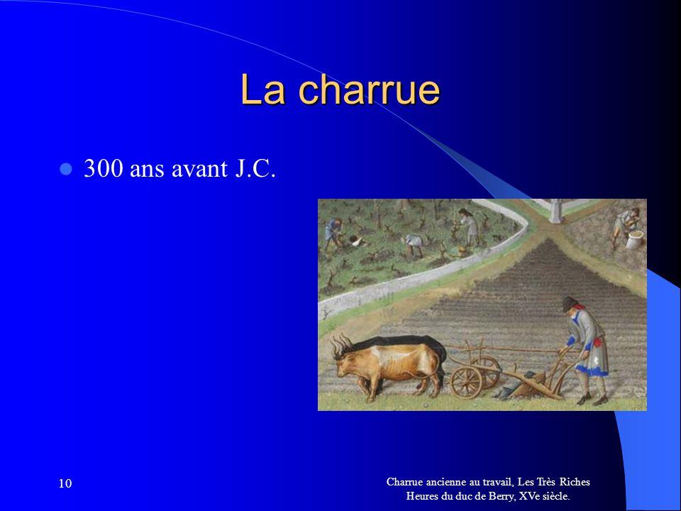 La charrue 300 ans avant J.C. 10.