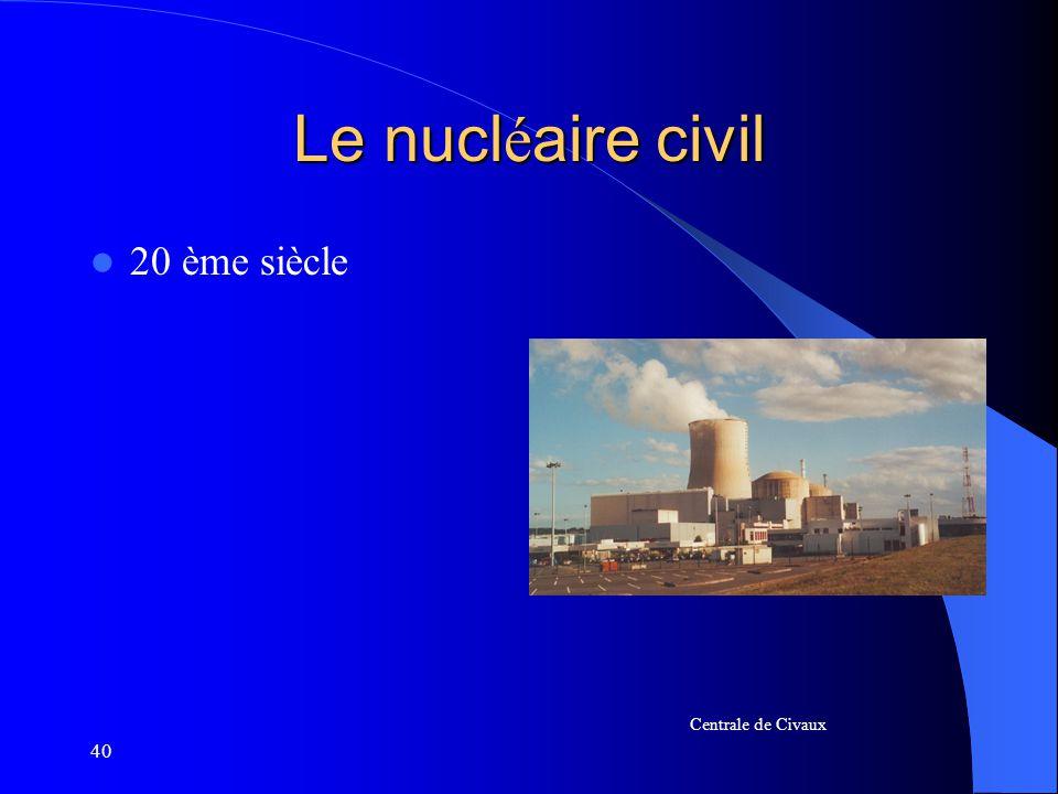Le nucléaire civil 20 ème siècle Centrale de Civaux 40