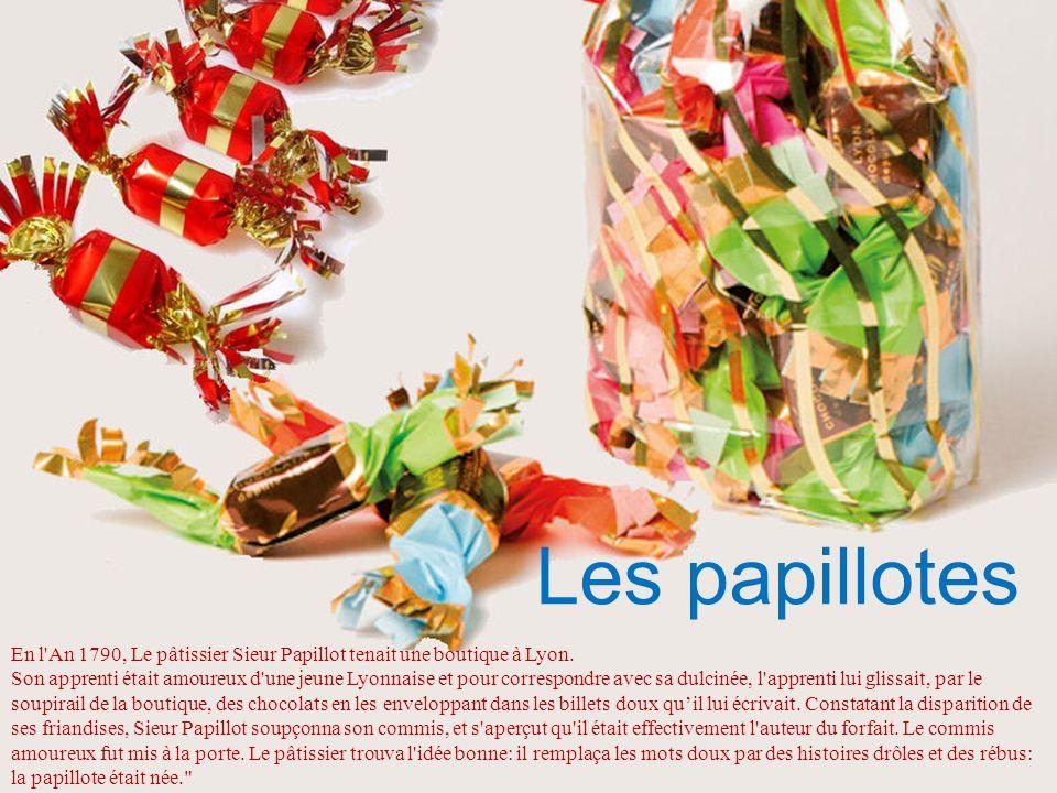 Les papillotes En l An 1790, Le pâtissier Sieur Papillot tenait une boutique à Lyon.