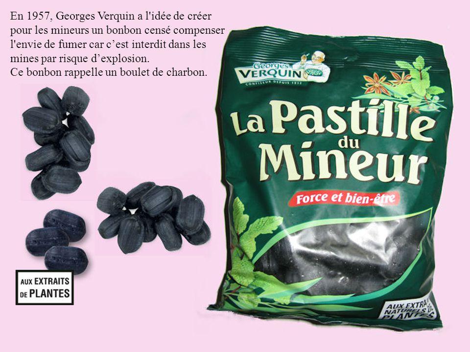 En 1957, Georges Verquin a l idée de créer pour les mineurs un bonbon censé compenser l envie de fumer car c'est interdit dans les mines par risque d'explosion.