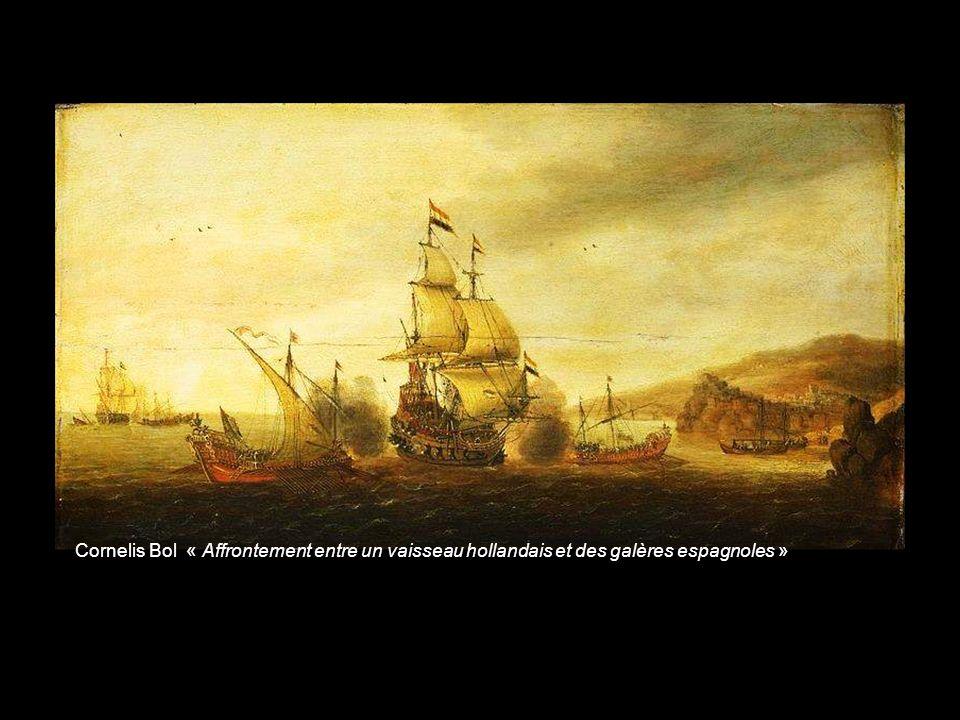 Cornelis Bol « Affrontement entre un vaisseau hollandais et des galères espagnoles »
