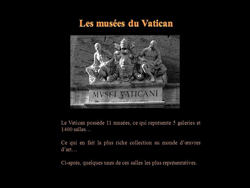 Les musées du Vatican Le Vatican possède 11 musées, ce qui représente 5 galeries et 1400 salles…