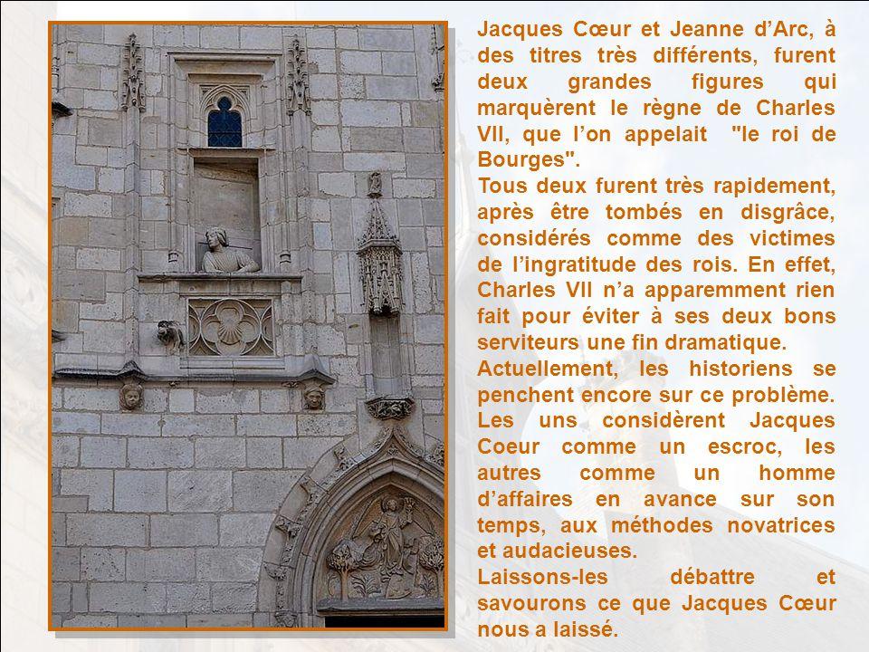 Jacques Cœur et Jeanne d'Arc, à des titres très différents, furent deux grandes figures qui marquèrent le règne de Charles VII, que l'on appelait le roi de Bourges .