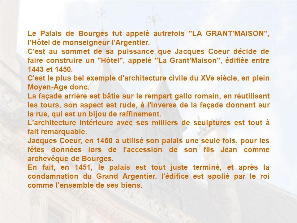 Le Palais de Bourges fut appelé autrefois LA GRANT MAISON , l Hôtel de monseigneur l Argentier.