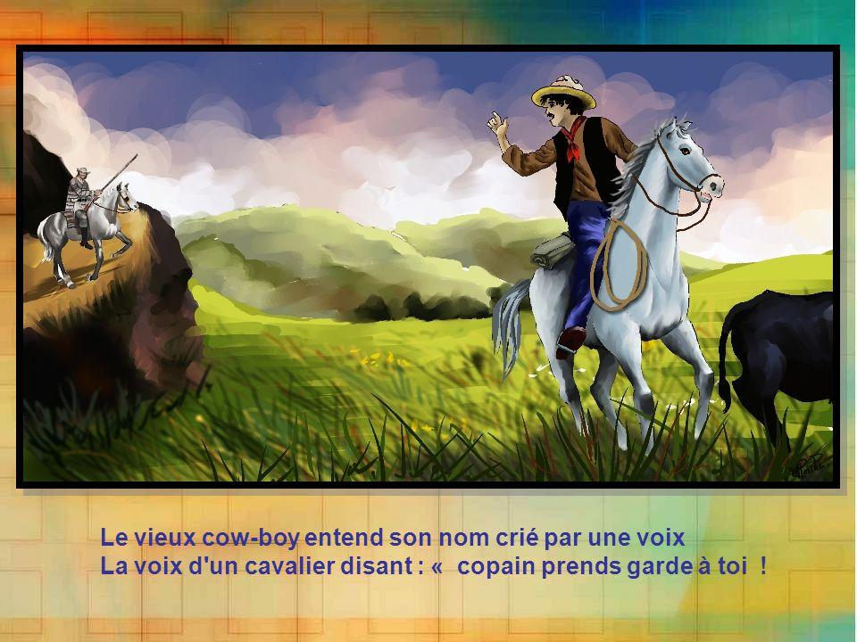 Le vieux cow-boy entend son nom crié par une voix La voix d un cavalier disant : « copain prends garde à toi !