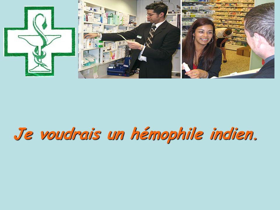 Je voudrais un hémophile indien.