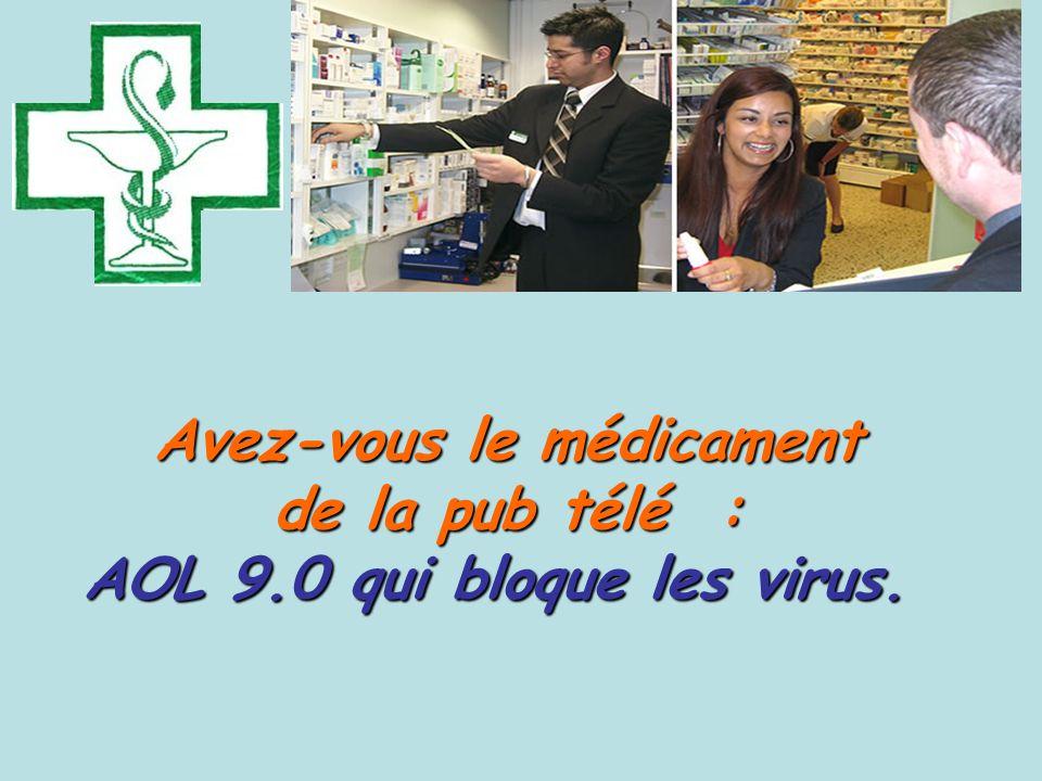 Avez-vous le médicament AOL 9.0 qui bloque les virus.