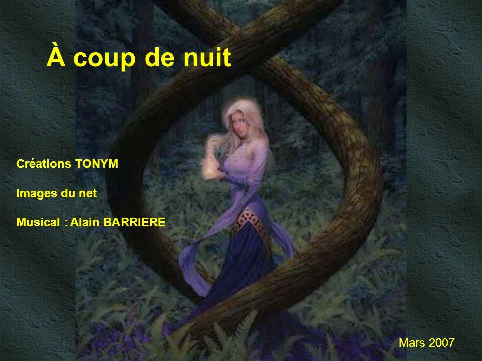 À coup de nuit Créations TONYM Images du net Musical : Alain BARRIERE