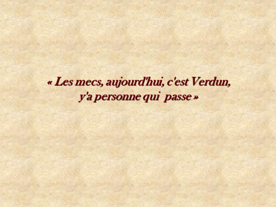 « Les mecs, aujourd hui, c est Verdun,