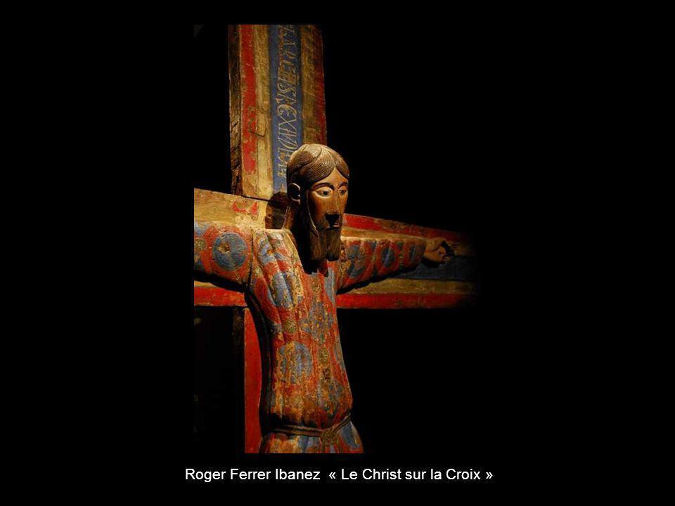 Roger Ferrer Ibanez « Le Christ sur la Croix »