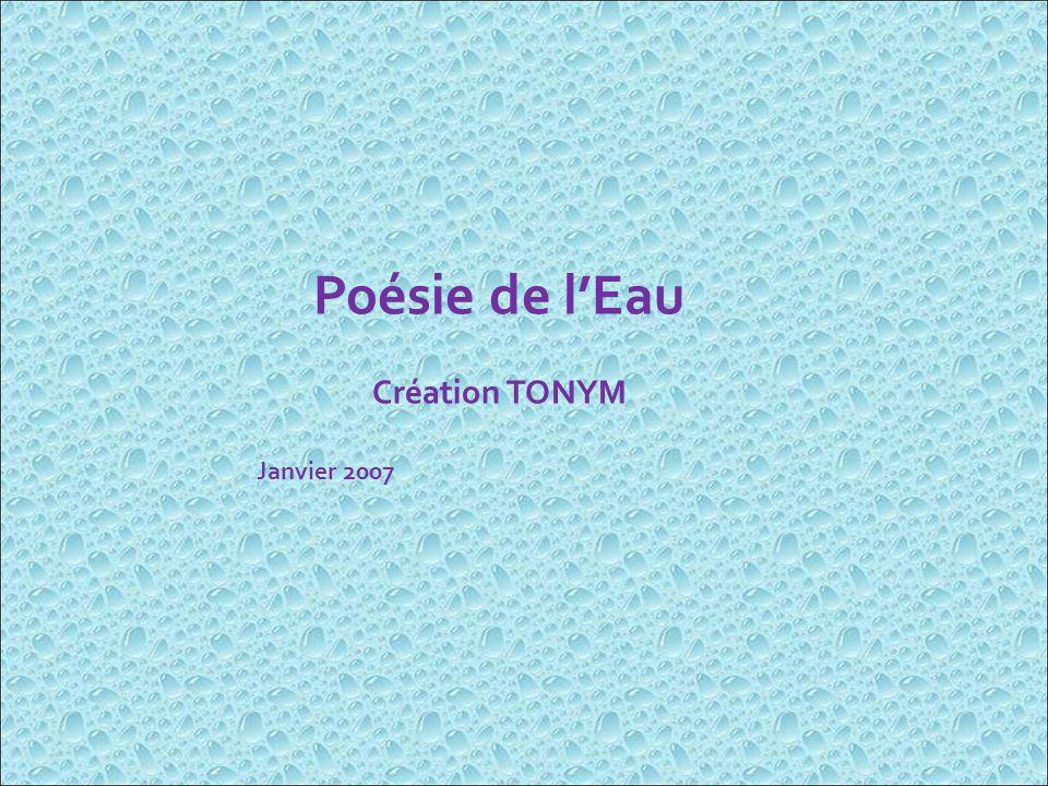 Poésie de l'Eau Création TONYM Janvier 2007