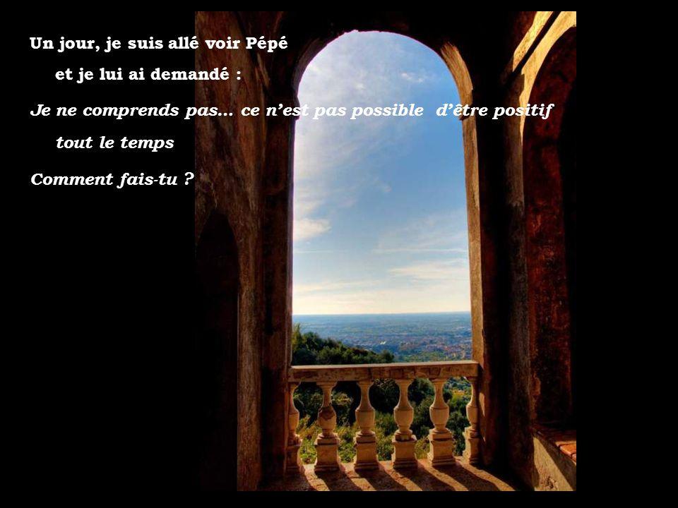 Un jour, je suis allé voir Pépé et je lui ai demandé :