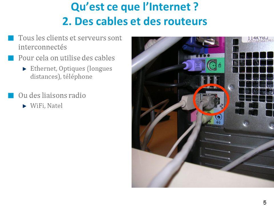 Qu'est ce que l'Internet 2. Des cables et des routeurs