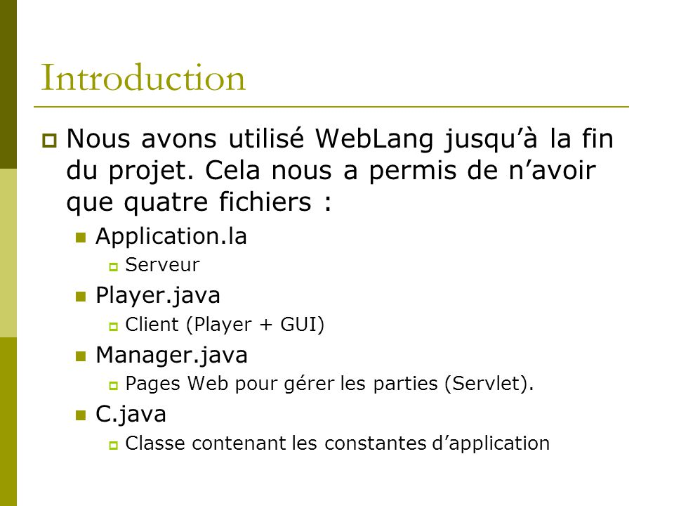 Introduction Nous avons utilisé WebLang jusqu'à la fin du projet. Cela nous a permis de n'avoir que quatre fichiers :