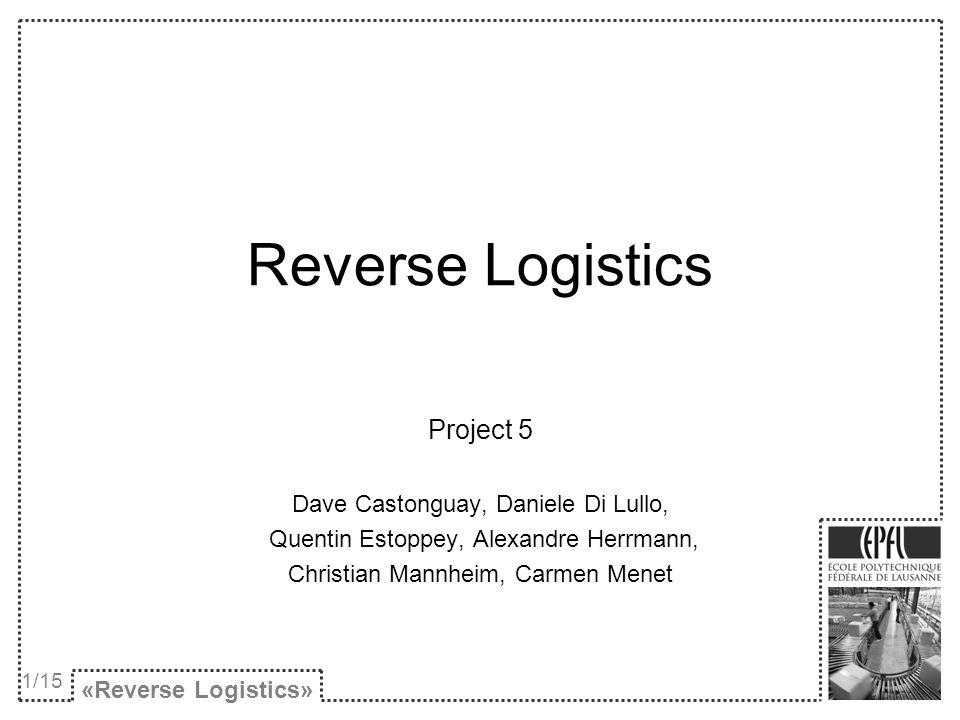 Reverse Logistics Project 5 Dave Castonguay, Daniele Di Lullo,