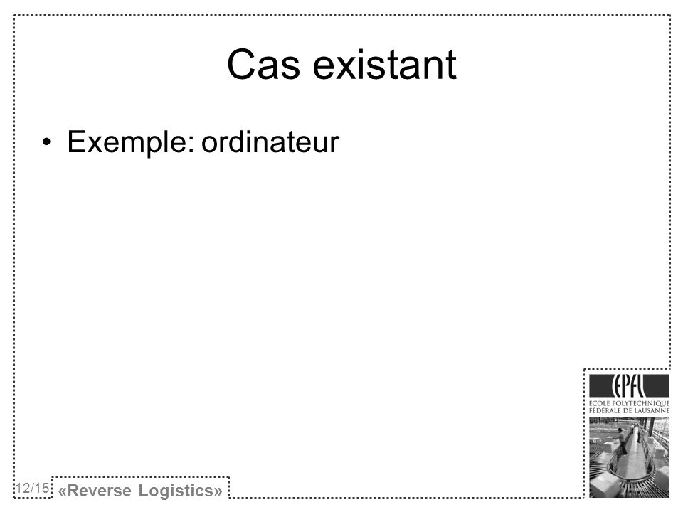 «Reverse Logistics» Cas existant Exemple: ordinateur 12/15