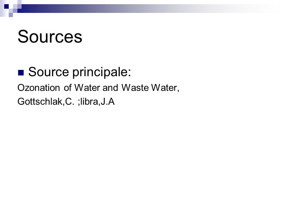 Sources Source principale: Ozonation of Water and Waste Water,
