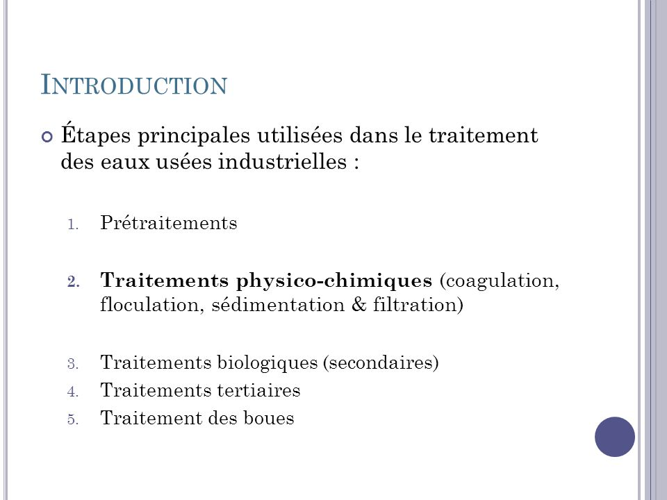 Introduction Étapes principales utilisées dans le traitement des eaux usées industrielles : Prétraitements.