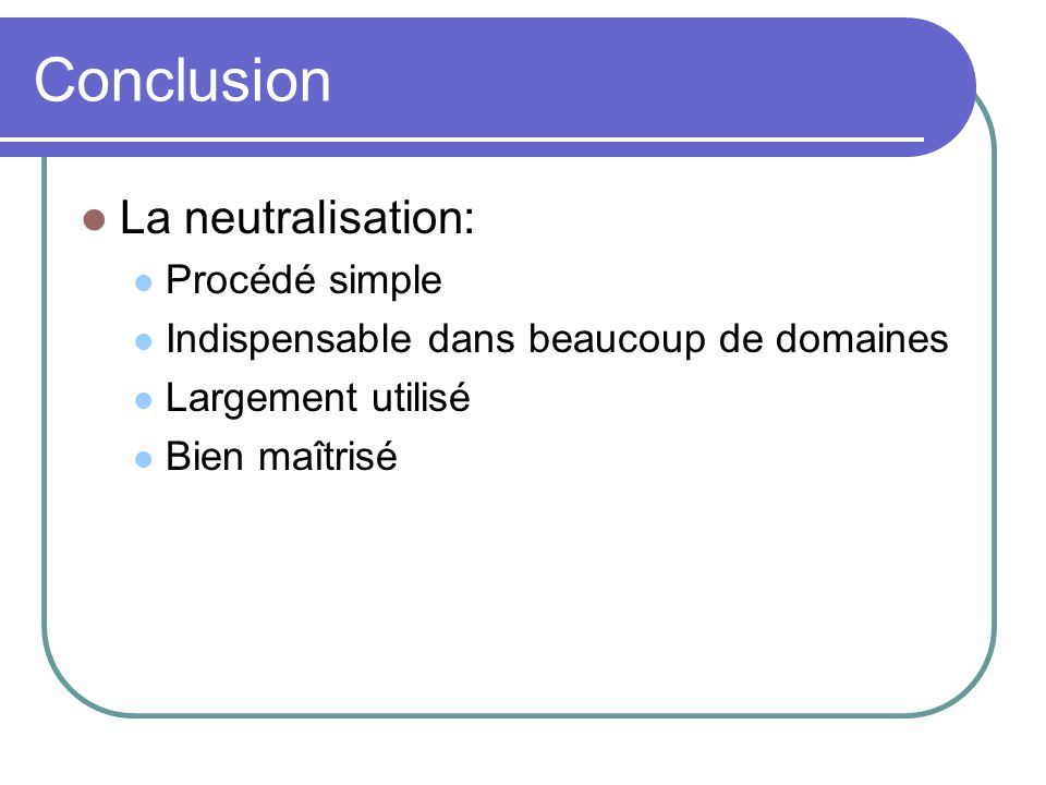 Conclusion La neutralisation: Procédé simple