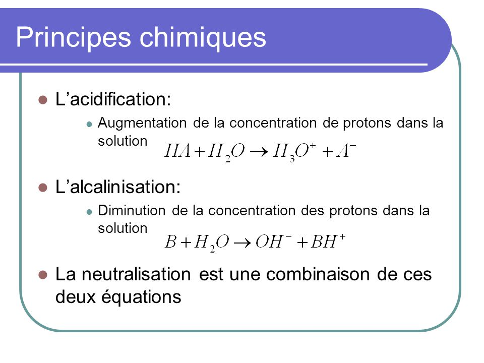 Principes chimiques L'acidification: L'alcalinisation: