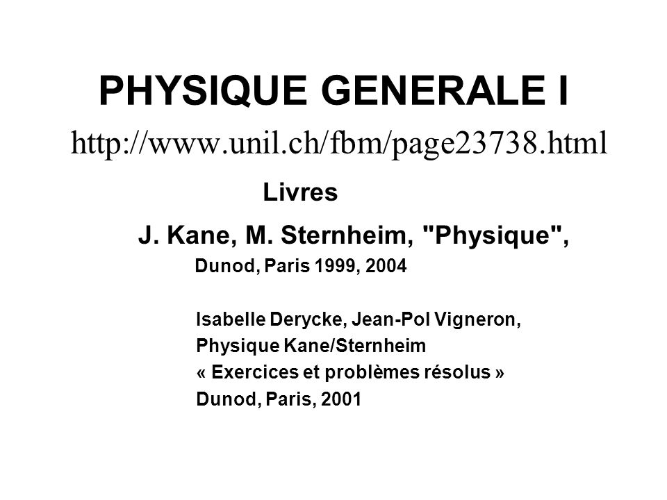 PHYSIQUE GENERALE I http://www.unil.ch/fbm/page23738.html