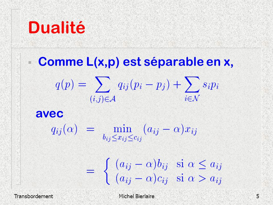 Dualité Comme L(x,p) est séparable en x, avec Transbordement