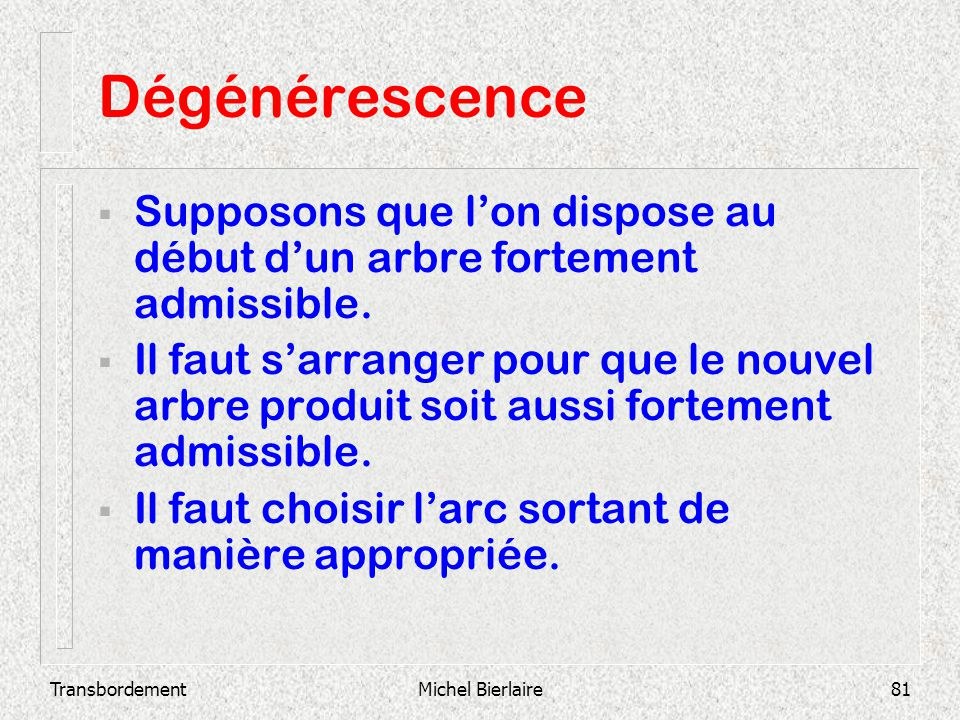 Dégénérescence Supposons que l'on dispose au début d'un arbre fortement admissible.