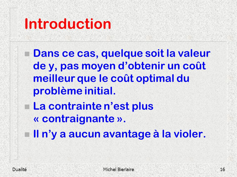Introduction Dans ce cas, quelque soit la valeur de y, pas moyen d'obtenir un coût meilleur que le coût optimal du problème initial.