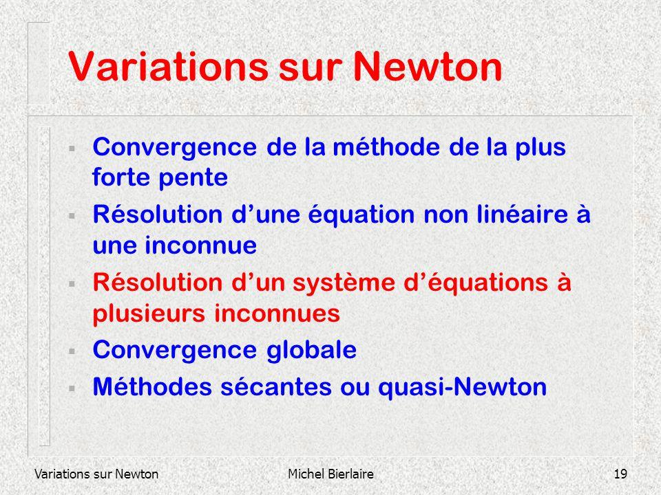 Variations sur Newton Convergence de la méthode de la plus forte pente