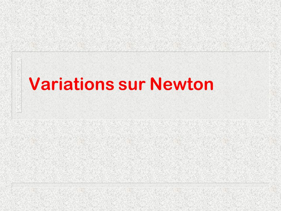 Variations sur Newton