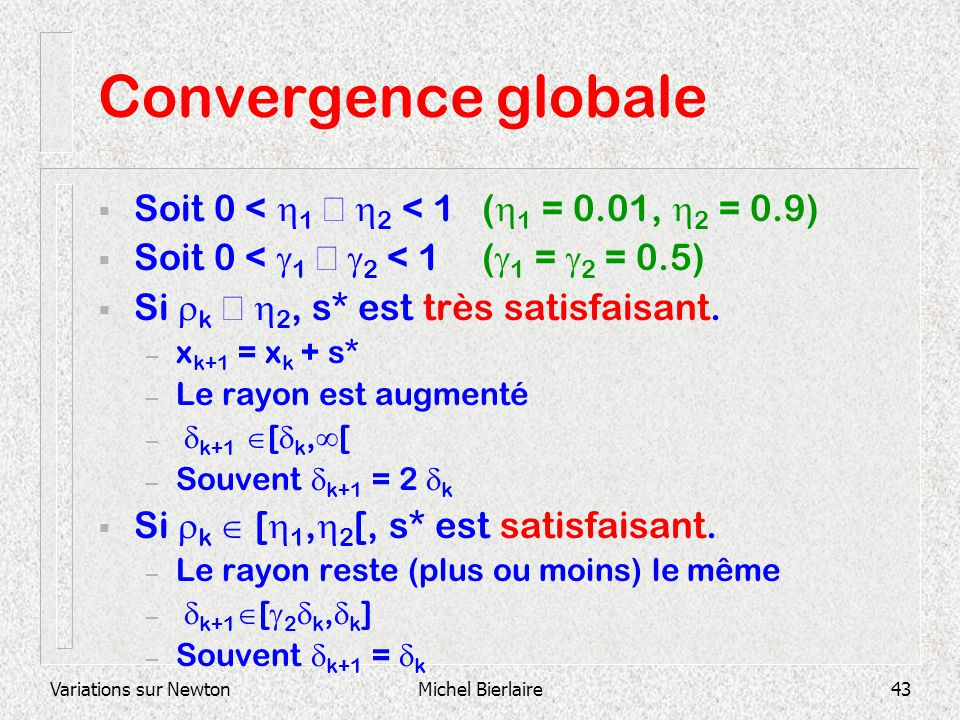 Convergence globale Soit 0 < h1 £ h2 < 1 (h1 = 0.01, h2 = 0.9)