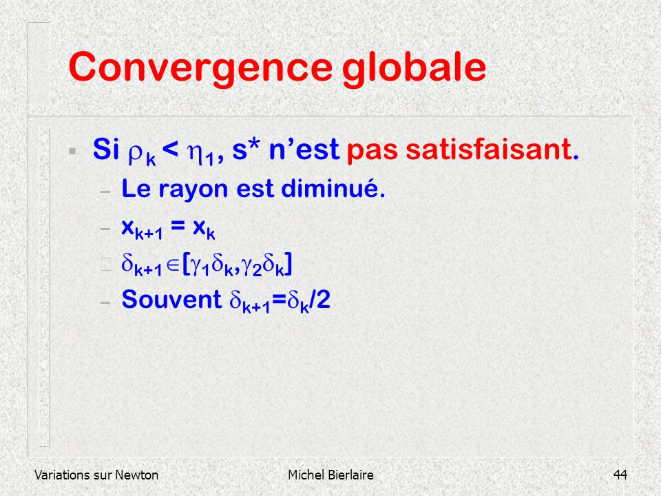 Convergence globale Si rk < h1, s* n'est pas satisfaisant.