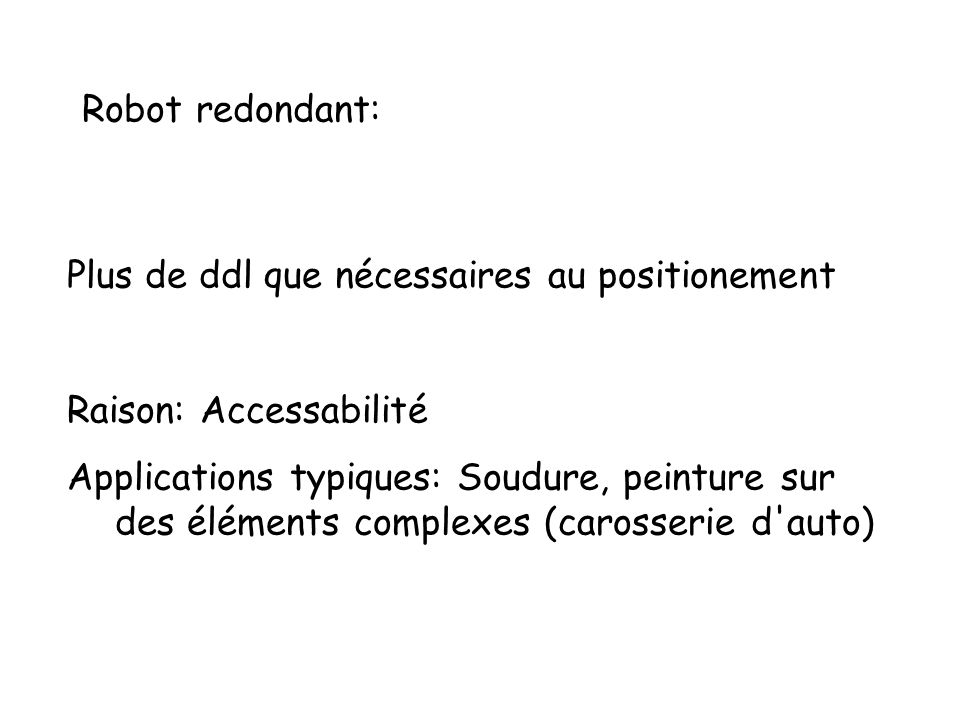 Robot redondant: Plus de ddl que nécessaires au positionement. Raison: Accessabilité.