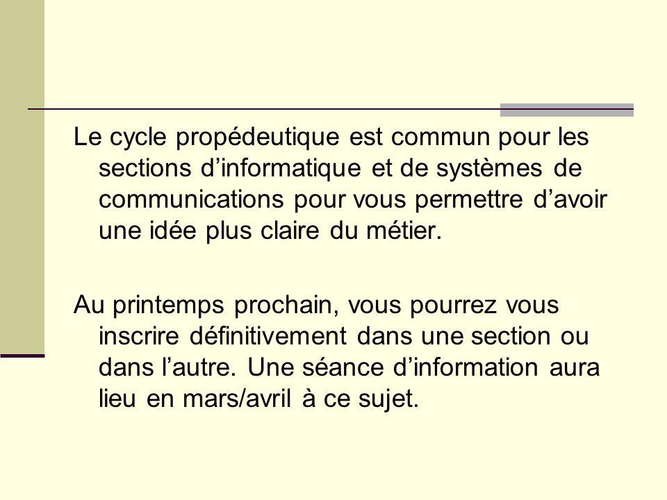 Le cycle propédeutique est commun pour les sections d'informatique et de systèmes de communications pour vous permettre d'avoir une idée plus claire du métier.