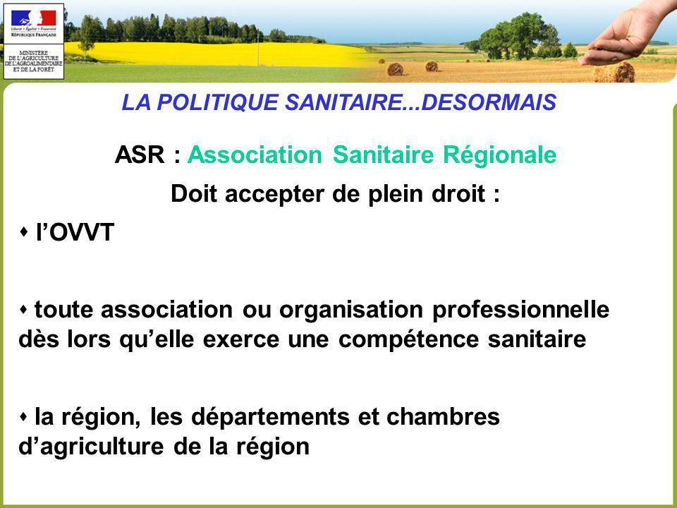 ASR : Association Sanitaire Régionale Doit accepter de plein droit :
