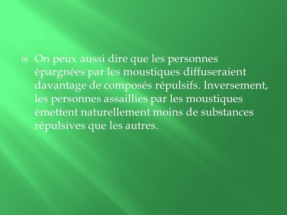 On peux aussi dire que les personnes épargnées par les moustiques diffuseraient davantage de composés répulsifs.